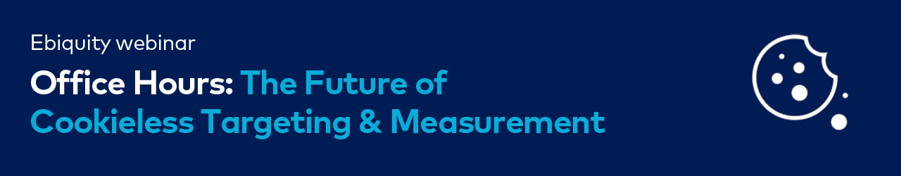 Ebiquity Webinar The Future of Cookieless Targeting & Measurement